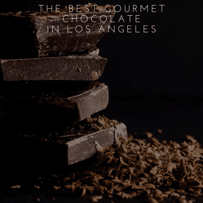 The Best Gourmet Chocolate in Los Angeles