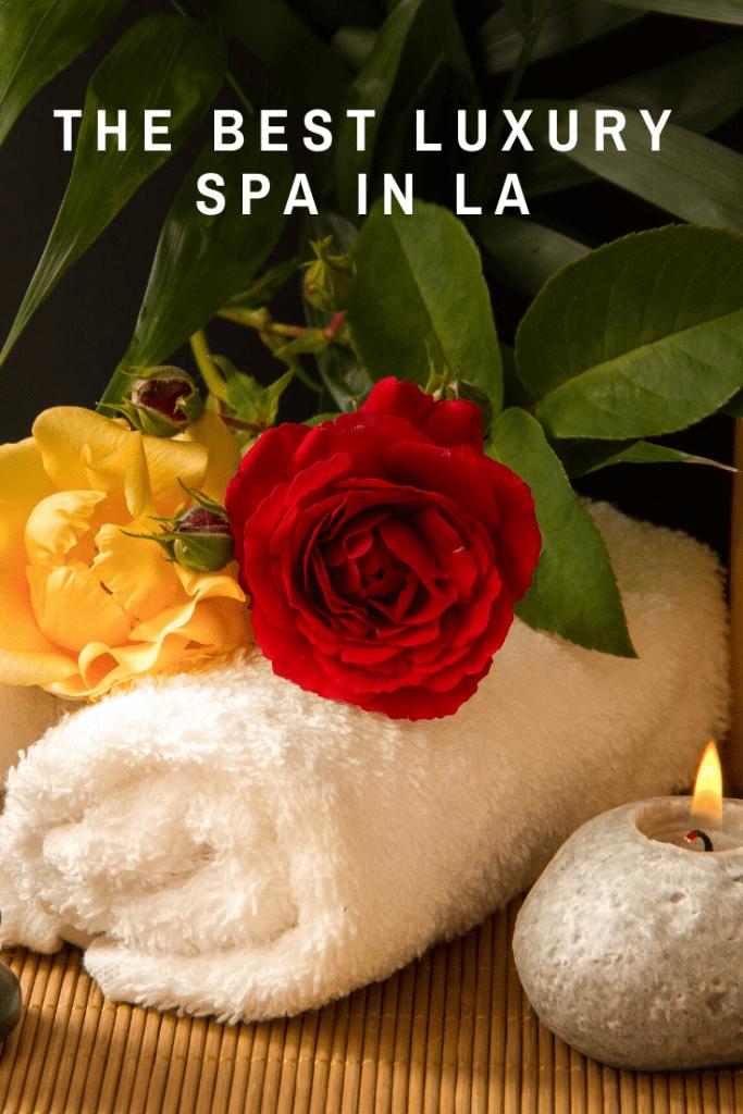 best luxury spa in LA by Liz in Los Angeles, Los Angeles Lifestyle Blogger
