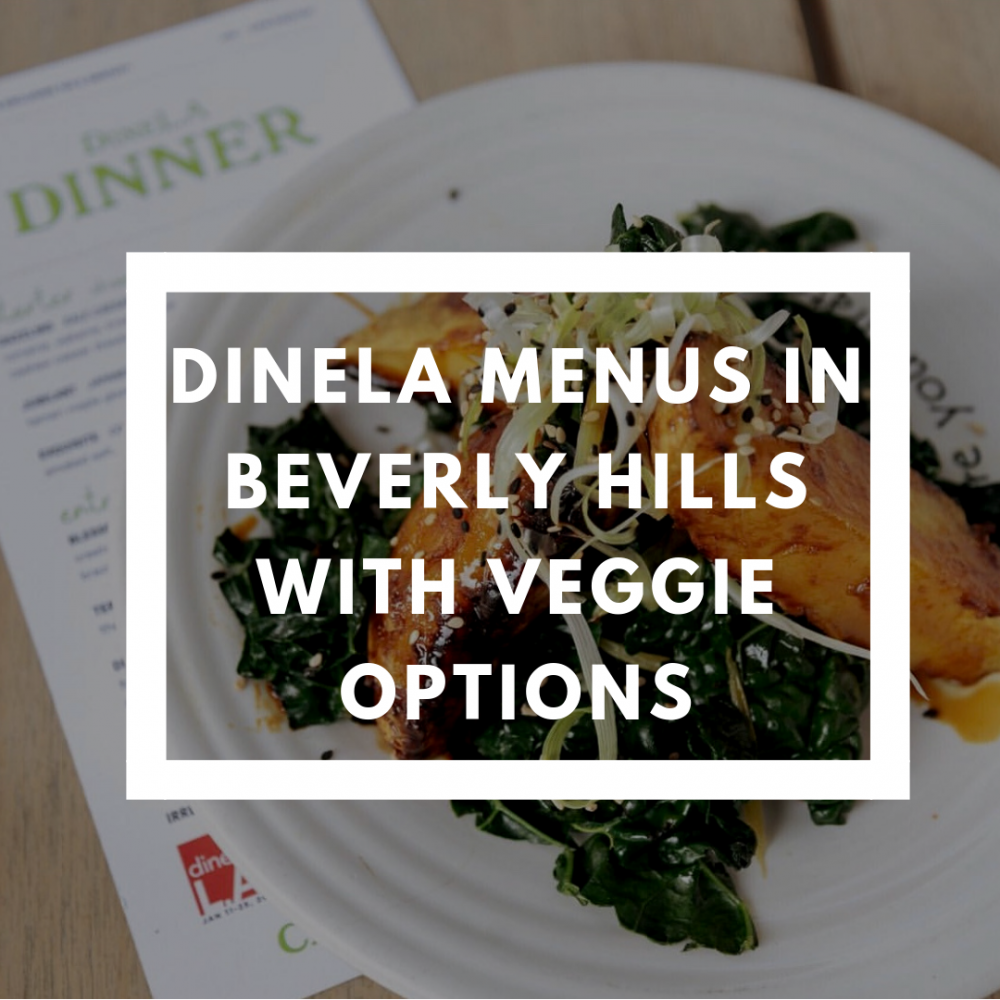 DineLA menus in Beverly Hills with veggie options