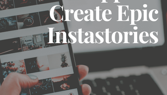 Five Apps to Create Epic Instastories