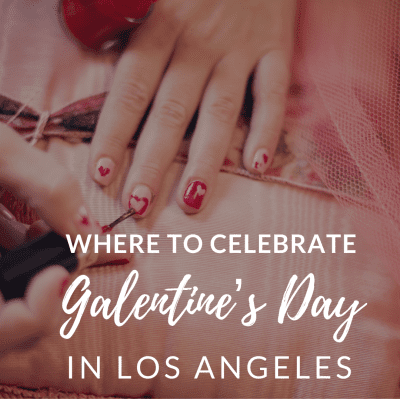 How to Celebrate Galentine's Day in Los Angeles by Liz in Los Angeles, Los Angeles Lifestyle Blogger