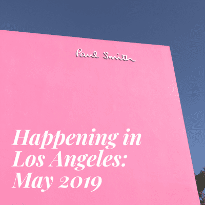 Happening in Los Angeles: May 2019 by Liz in Los Angeles, Los Angeles Lifestyle Blogger