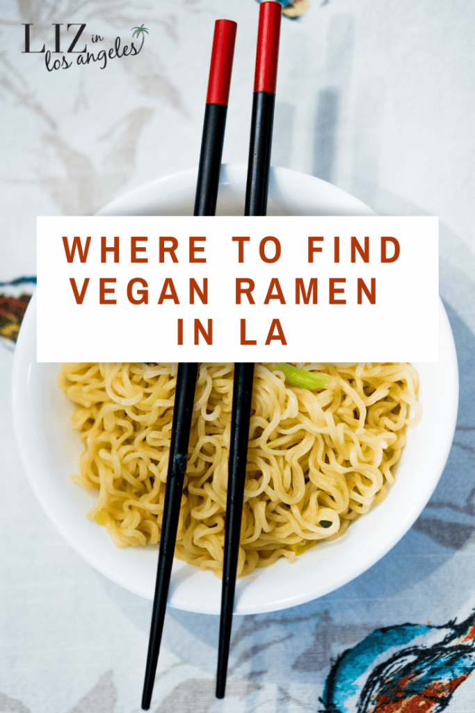 Where to Vegan Ramen in LA by Liz in Los Angeles, Los Angeles Lifestyle Blogger