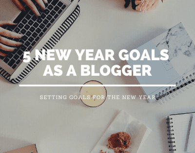 5 New Year Goals As A Blogger