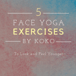 5 Face Yoga Exercises to Look and Feel Younger , a blog post by Liz in Los Angeles, an image of texts