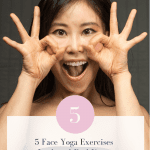 5 Face Yoga Exercises to Look and Feel Younger , a blog post by Liz in Los Angeles, an image of an asian women practicing face yoga