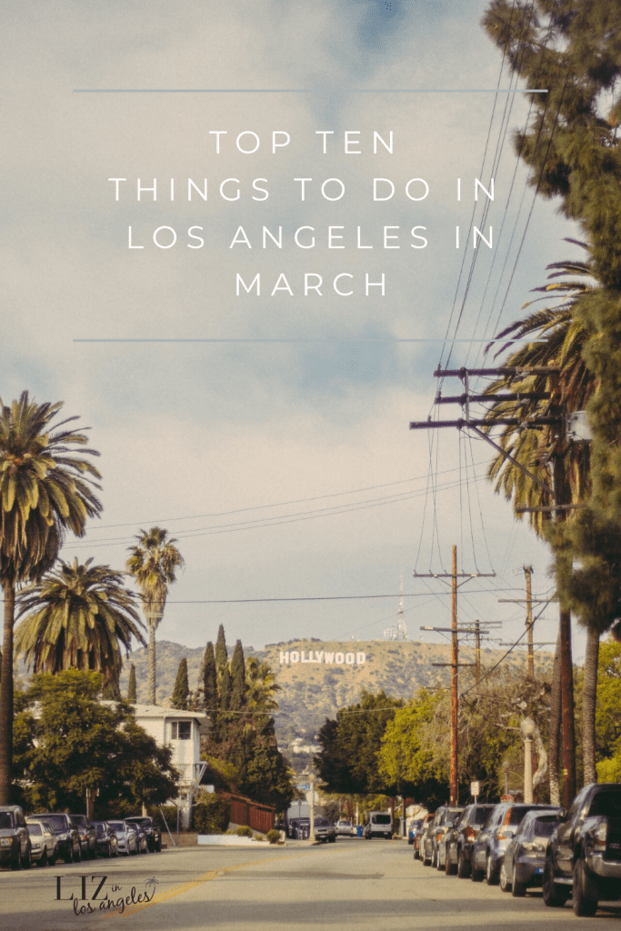 Top Ten Things to Do in LA in March 2020 , a blog post by Liz in Los Angeles, Los Angeles Lifestyle Blogger, an image of Los Angeles