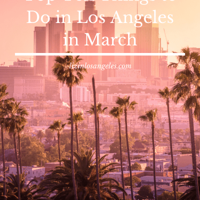 Top 10 Best Things to Do in LA in March