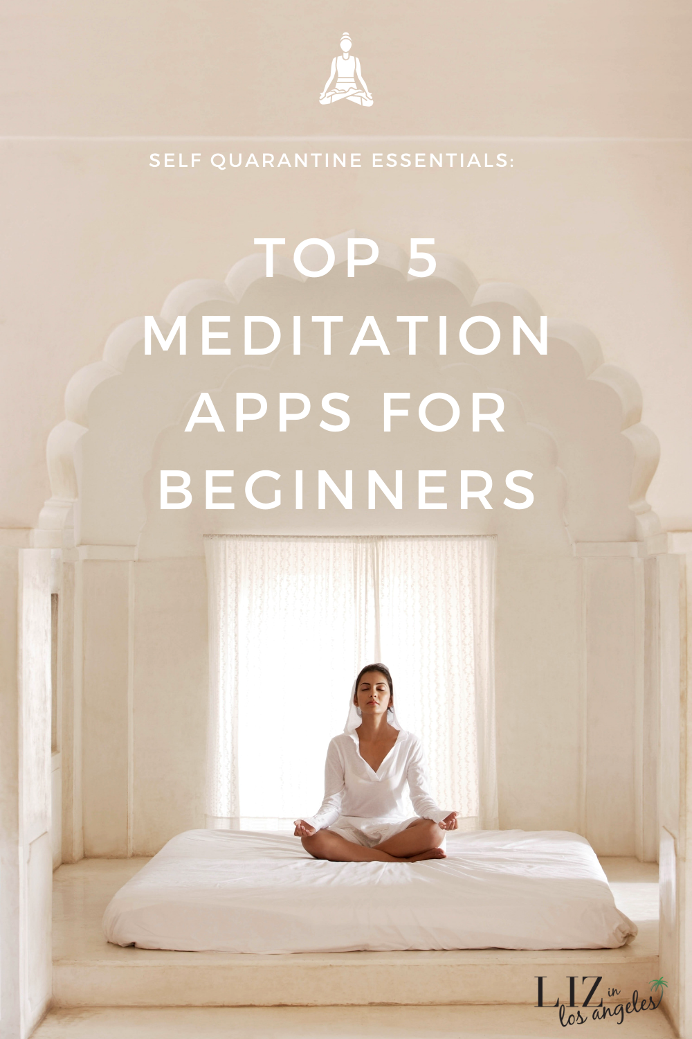 Self Quarantine Essentials: Top 5 Meditation Apps for Beginners, a blog post by Liz in Los Angeles, Los Angeles Lifestyle Blogger, an image of a woman meditating