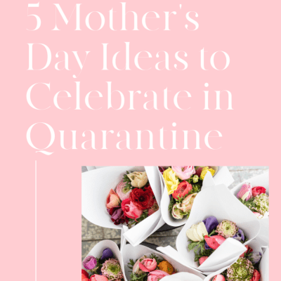 5 Mother's Day Ideas to Celebrate in Quarantine
