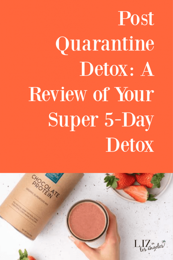 Post Quarantine Detox: A Review of Your Super 5-Day Detox, a blog by Liz in Los Angeles, Los Angeles Lifestyle Blogger, an image of detox smoothie