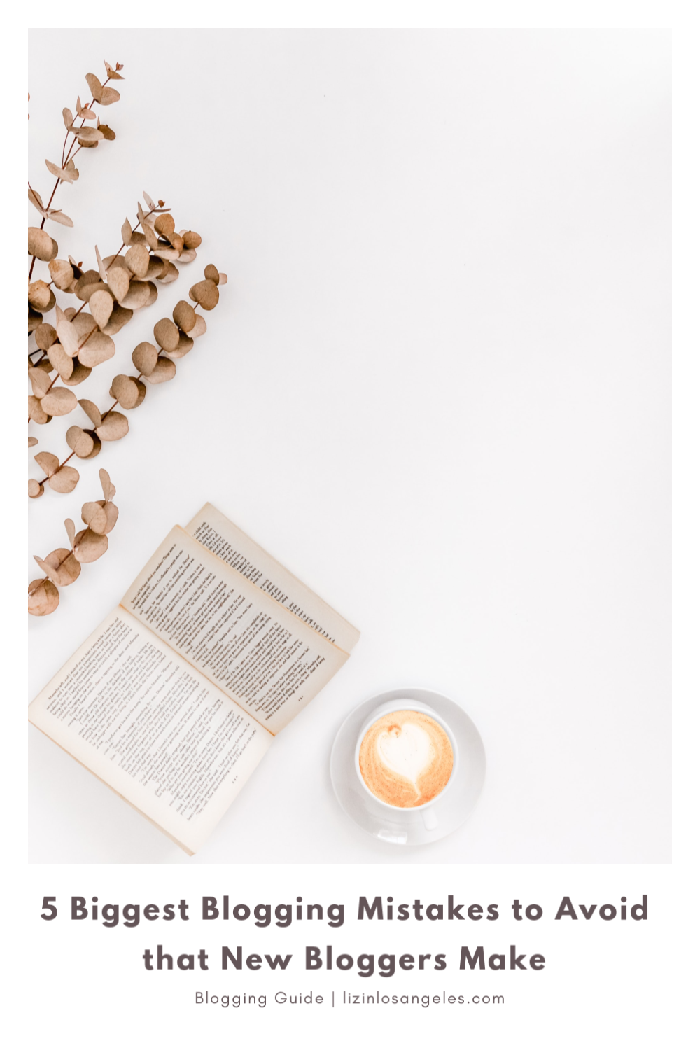 5 Biggest Blogging Mistakes to Avoid that New Bloggers Make, a blog post by Liz in Los Angeles, Los Angeles Lifestyle Blogger: an image of a book and latte