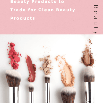 Transitioning to Clean Beauty: Top 5 Popular Luxury Beauty Products to Trade for Clean Beauty Products