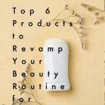 Top 6 Products to Revamp Your Beauty Routine for Summer, a blog post by Liz in Los Angeles, Los Angeles Lifestyle Blogger, an image of beauty products