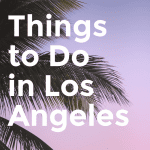 Top 7 Things to Do in Los Angeles in September, a blog post by Liz in Los Angeles, an image of palm trees in Los Angeles