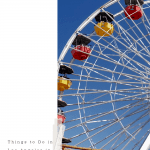 Top 7 Things to Do in Los Angeles in September, a blog post by Liz in Los Angeles, an image of ferris wheel in Santa Monica