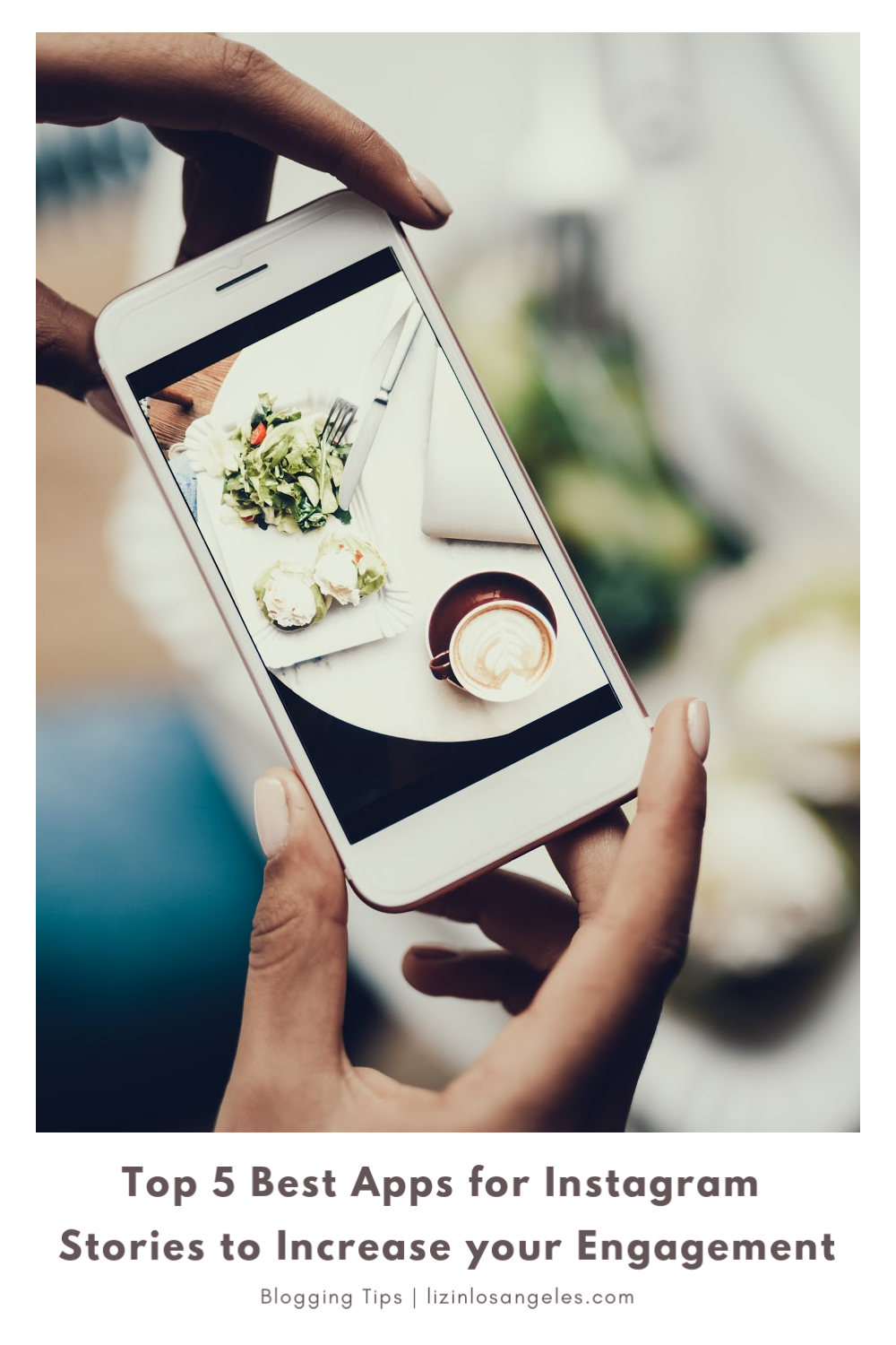 Top 5 Best Apps for Instagram Stories to Increase your Engagement, a blog post by Liz in Los Angeles, Los Angeles Lifestyle Blogger, an image of a iPhone taking picture of food