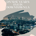 5 Things to Do on New Year's Eve in Downtown LA, a blog post by Liz in Los Angeles, a top Los Angeles Lifestyle Blogger, an image of Downtown LA