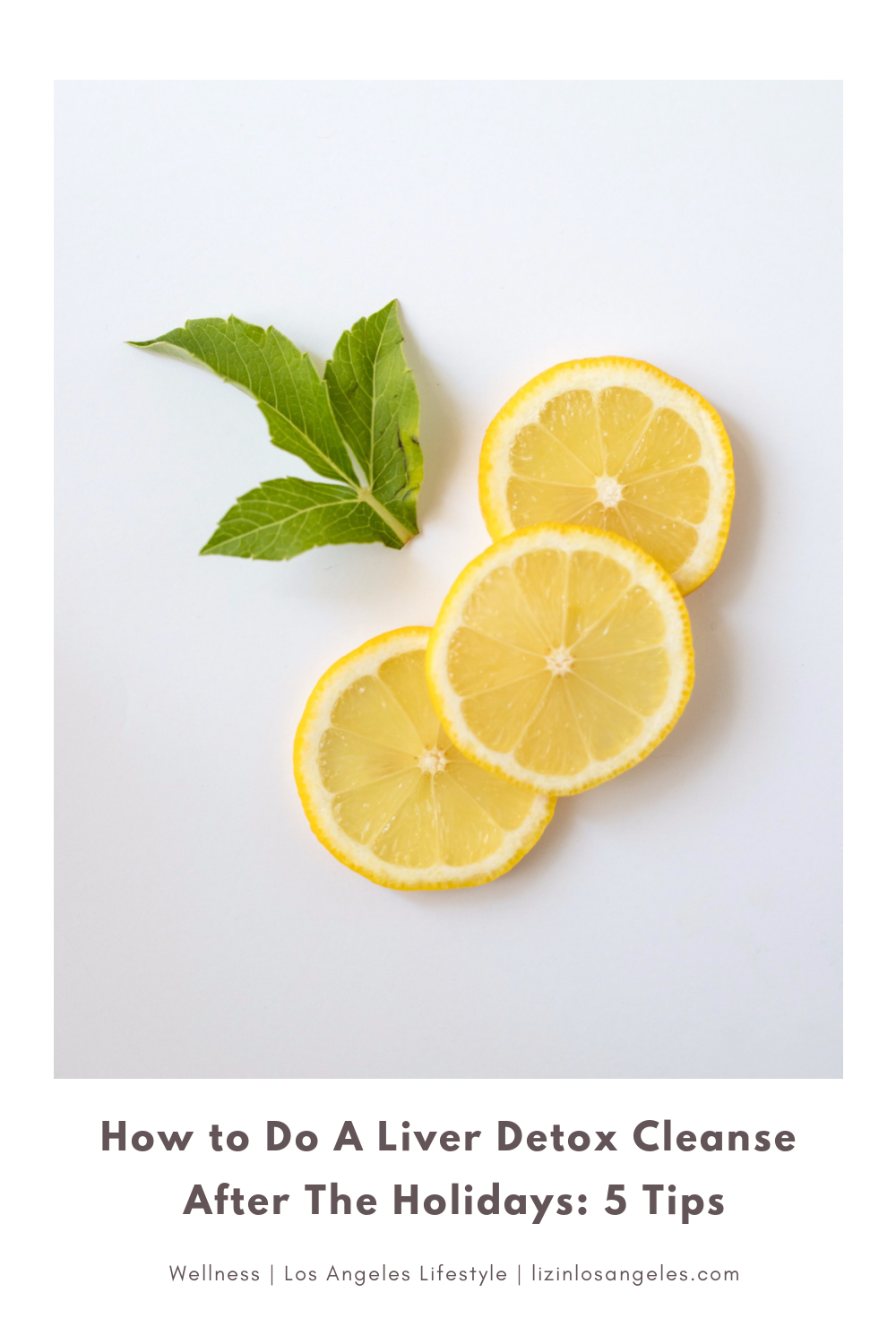 How to Do A Liver Detox Cleanse After The Holidays: 5 Tips by Liz in Los Angles, Los Angeles Lifestyle Blogger, an image of lemons to prep a liver detox