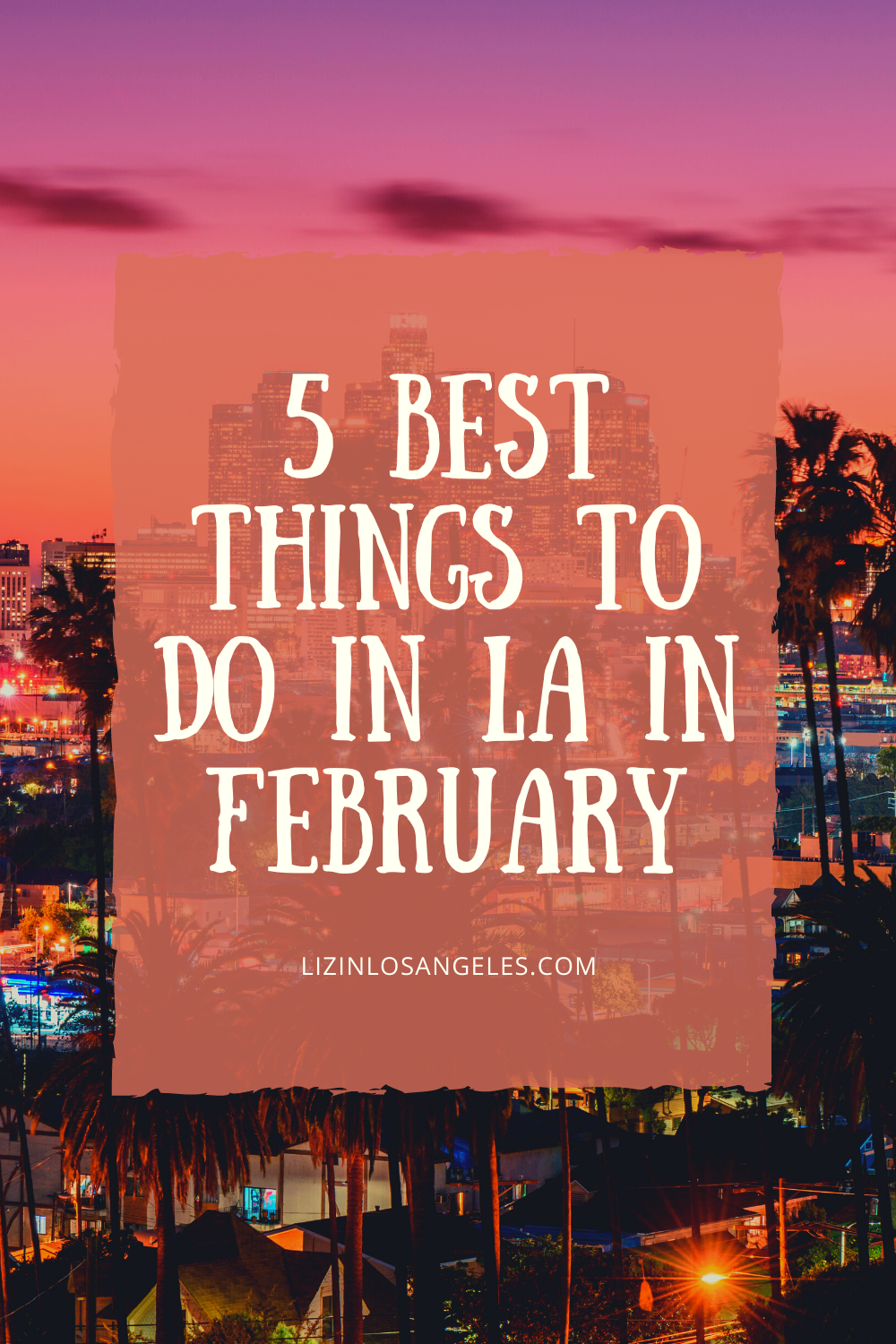 5 Best Things to Do in LA in February, a blog post by Liz in Los Angeles, top Los Angeles blogger, an image of Chinatown Los Angeles